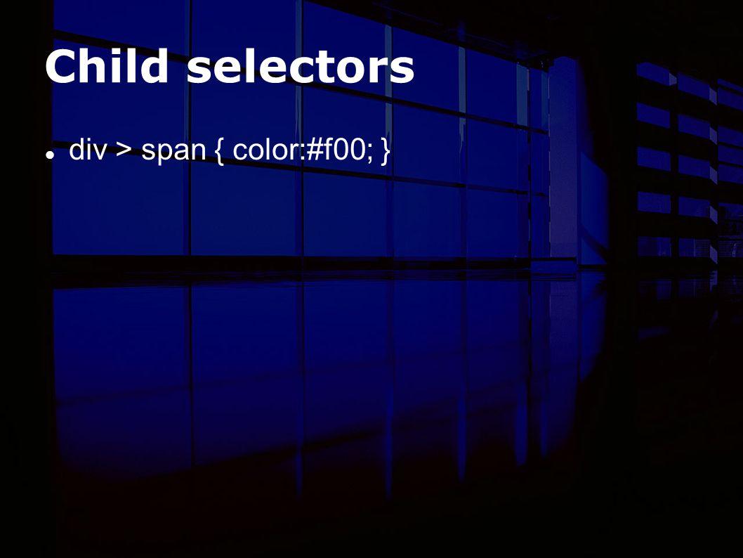 Child selectors div > span { color:#f00; }