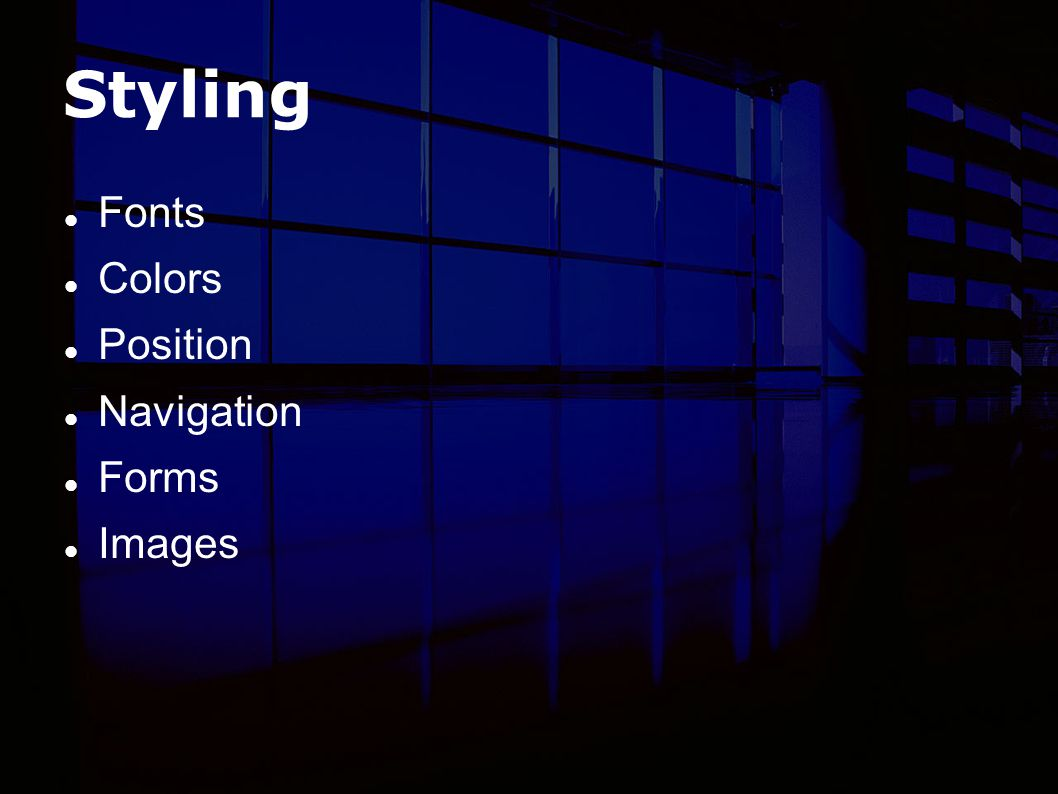 Styling Fonts Colors Position Navigation Forms Images