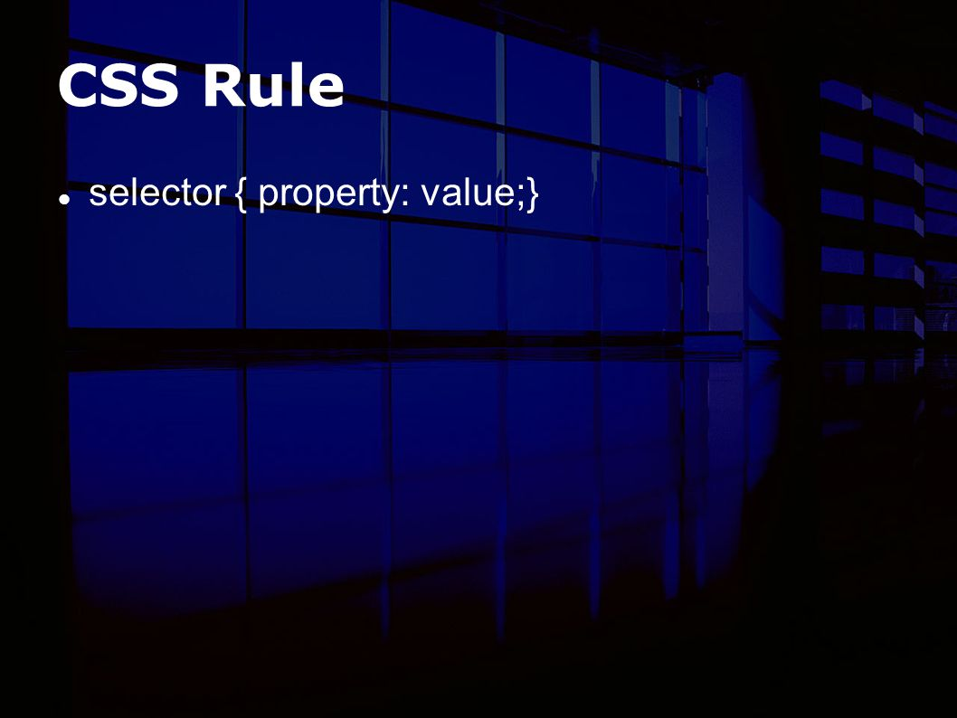 CSS Rule selector { property: value;}