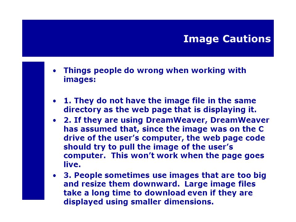 Image Cautions Things people do wrong when working with images: 1.