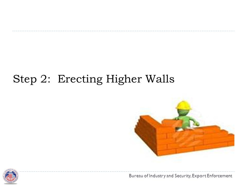 Step 2: Erecting Higher Walls Bureau of Industry and Security, Export Enforcement