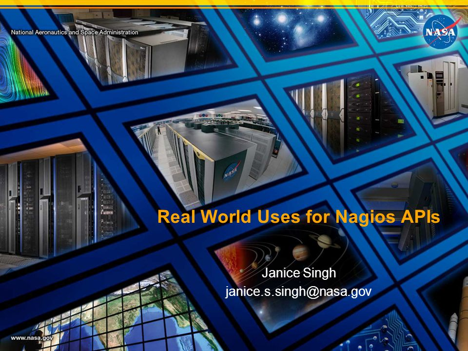 Real World Uses for Nagios APIs Janice Singh janice.s.singh@nasa.gov
