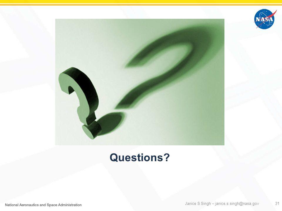 Questions Janice S Singh – janice.s.singh@nasa.gov31