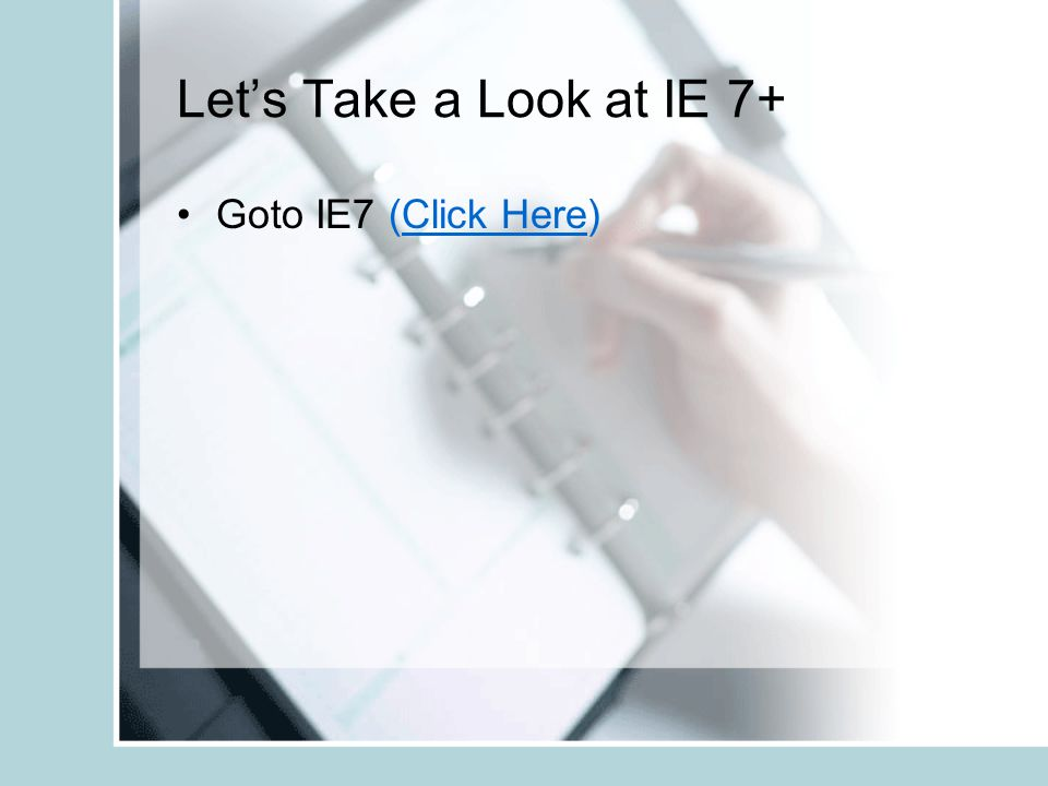 Let's Take a Look at IE 7+ Goto IE7 (Click Here)