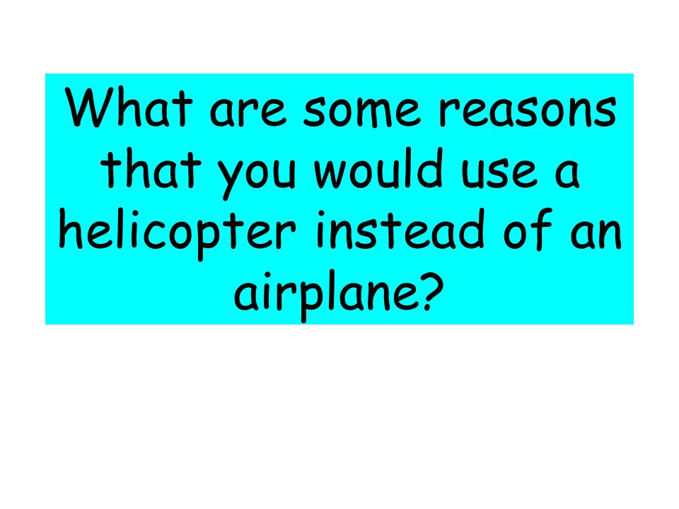 A helicopter can hover above the ground.