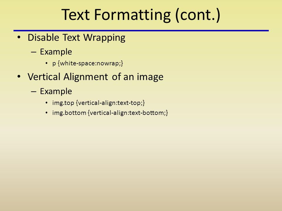 Text Formatting (cont.) Disable Text Wrapping – Example p {white-space:nowrap;} Vertical Alignment of an image – Example img.top {vertical-align:text-top;} img.bottom {vertical-align:text-bottom;}