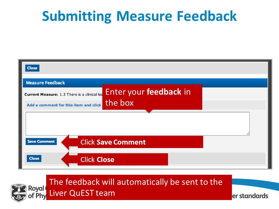 Enter your feedback in the box Click Save Comment Click Close The feedback will automatically be sent to the Liver QuEST team