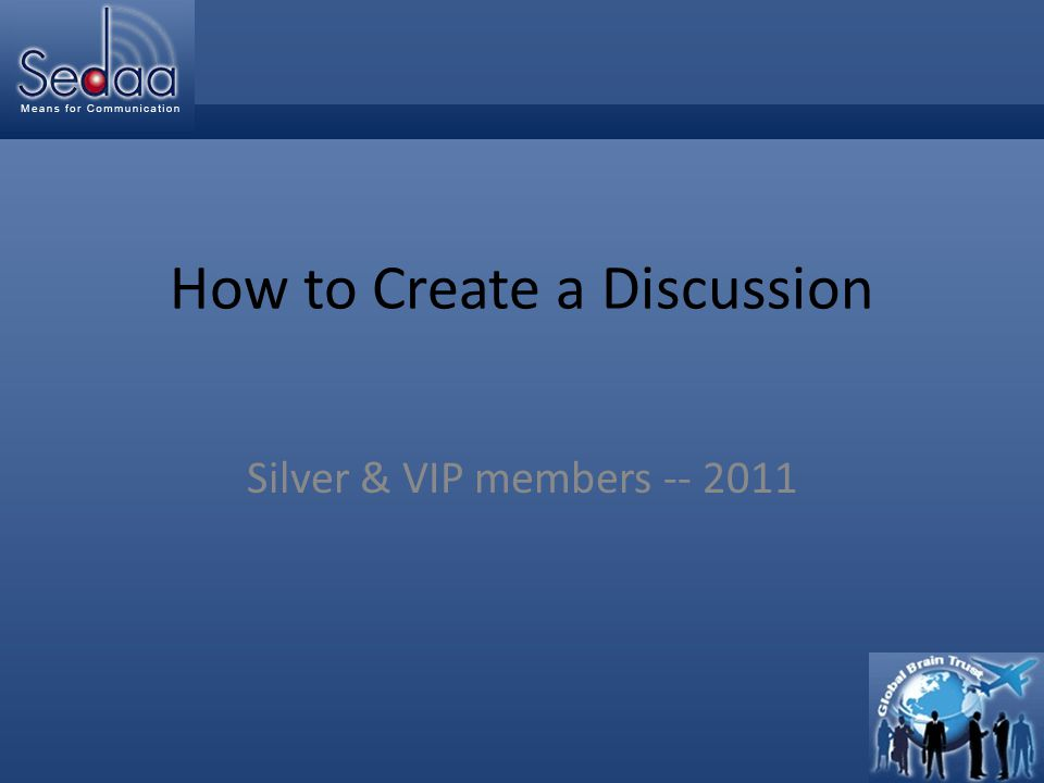 Click to edit Master title style How to Create a Discussion Silver & VIP members -- 2011