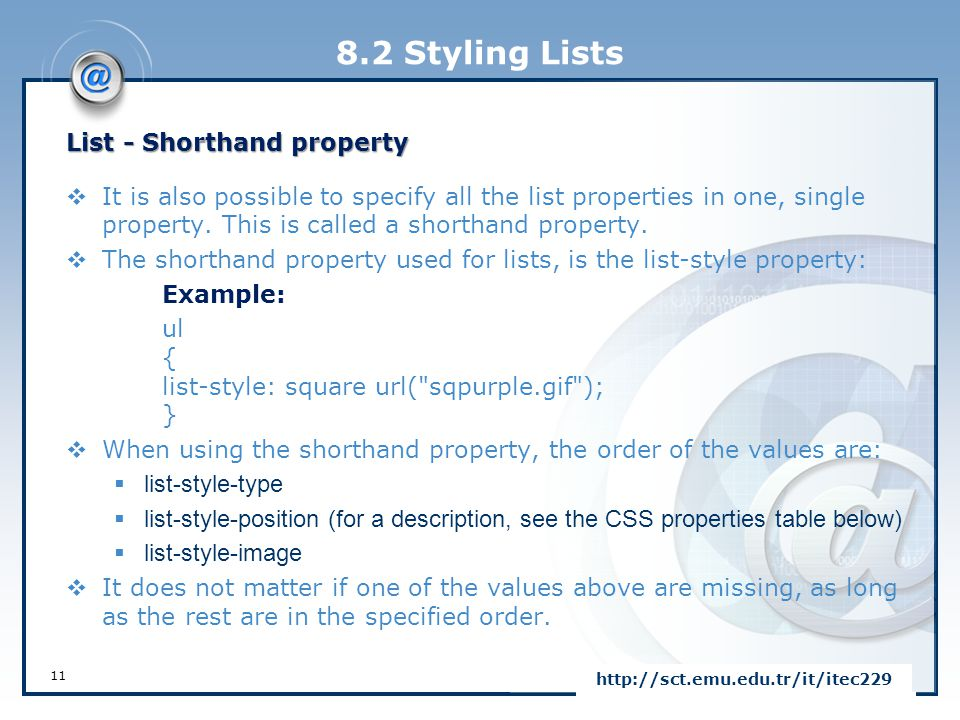 8.2 Styling Lists List - Shorthand property  It is also possible to specify all the list properties in one, single property. This is called a shortha