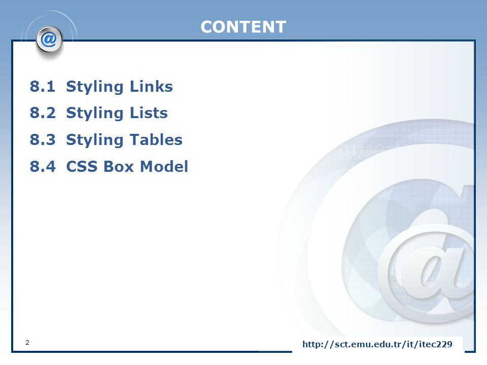 8.1 Styling Links http://sct.emu.edu.tr/it/itec229 3  Links can be styled with any CSS property (e.g.