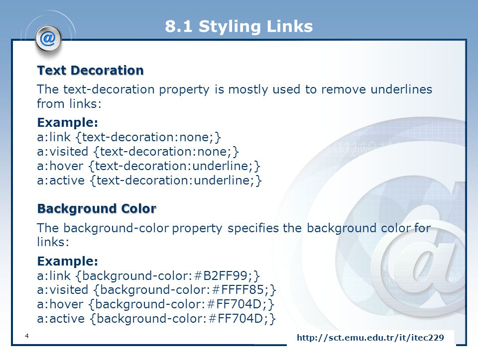 8.1 Styling Links http://sct.emu.edu.tr/it/itec229 4 Text Decoration The text-decoration property is mostly used to remove underlines from links: Exam