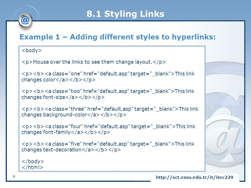 8.1 Styling Links Example 1 - Result: 7 http://sct.emu.edu.tr/it/itec229