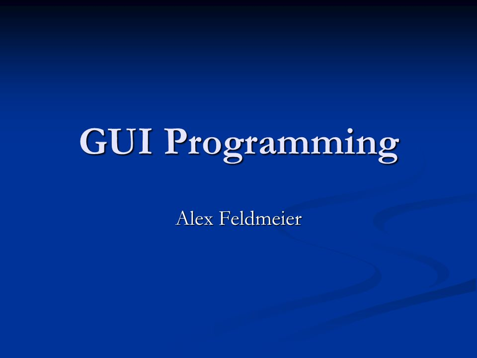 GUI Programming Alex Feldmeier
