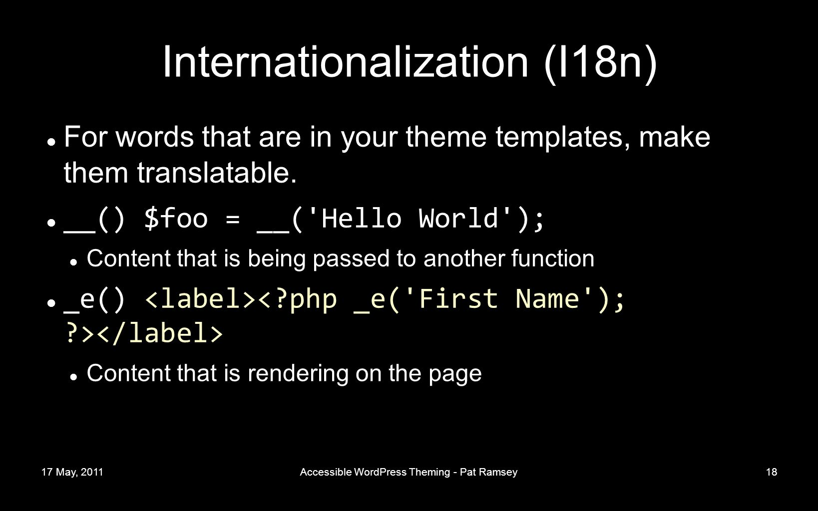 17 May, 2011Accessible WordPress Theming - Pat Ramsey18 Internationalization (I18n) For words that are in your theme templates, make them translatable.