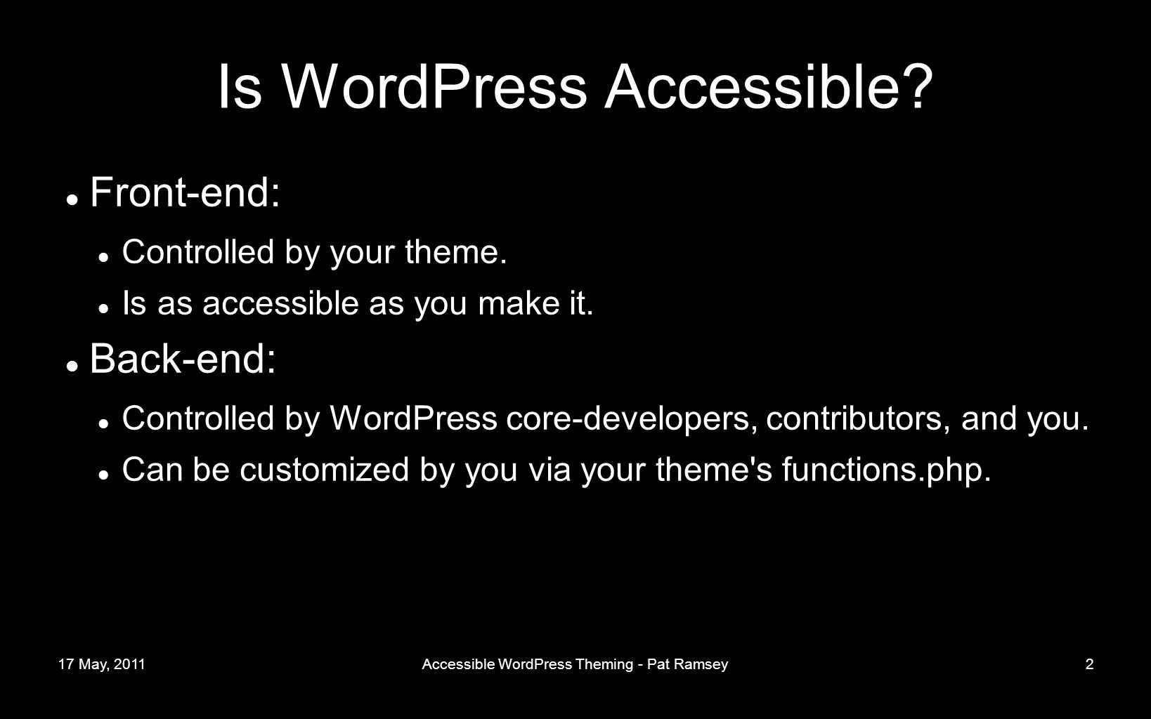 17 May, 2011Accessible WordPress Theming - Pat Ramsey2 Is WordPress Accessible.