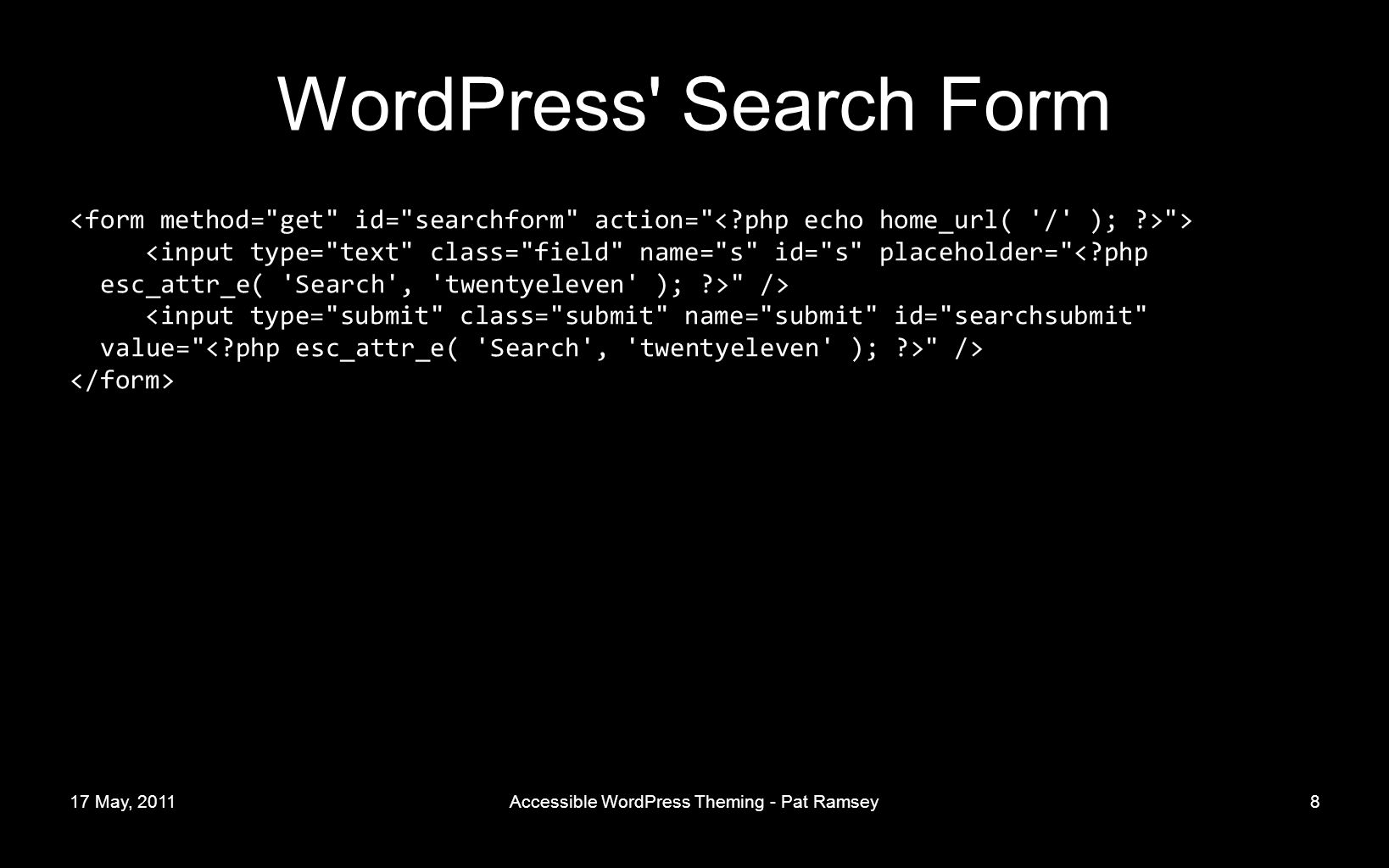 17 May, 2011Accessible WordPress Theming - Pat Ramsey8 WordPress Search Form > />