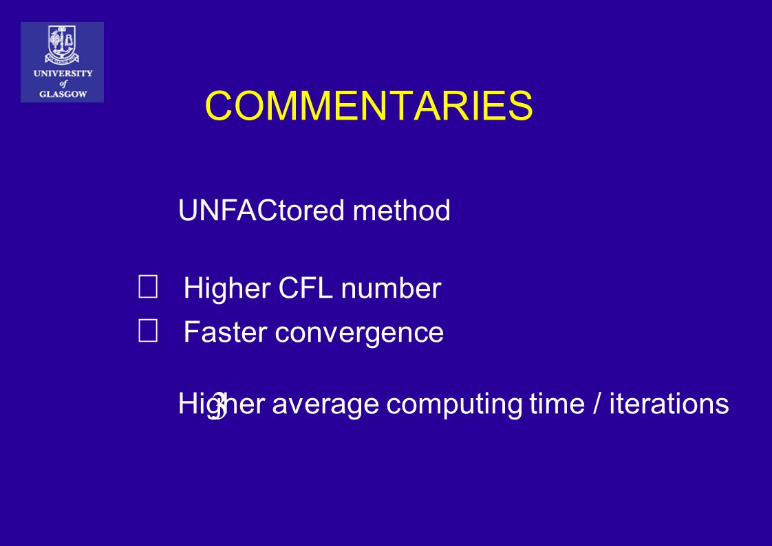 COMMENTARIES UNFACtored method  Higher CFL number  Faster convergence Higher average computing time / iterations