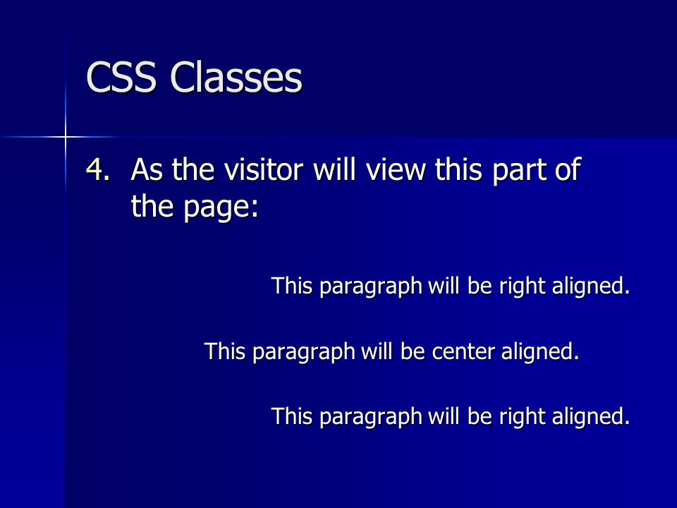 CSS Classes 4.As the visitor will view this part of the page: This paragraph will be right aligned.