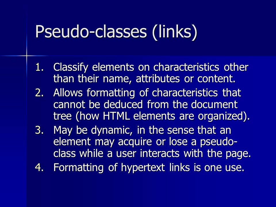 Pseudo-classes (links) 1.Classify elements on characteristics other than their name, attributes or content.