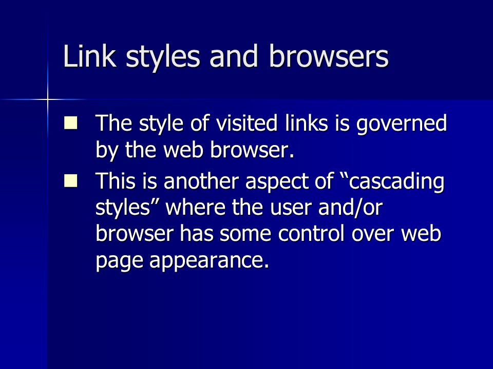 Link styles and browsers The style of visited links is governed by the web browser.