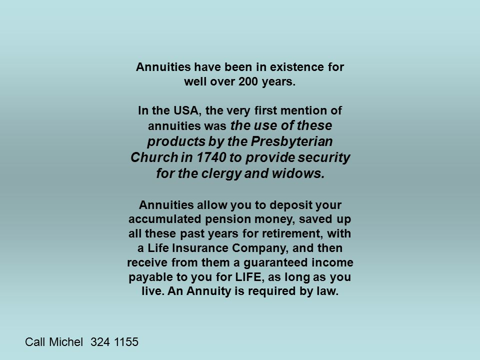 Annuities have been in existence for well over 200 years.