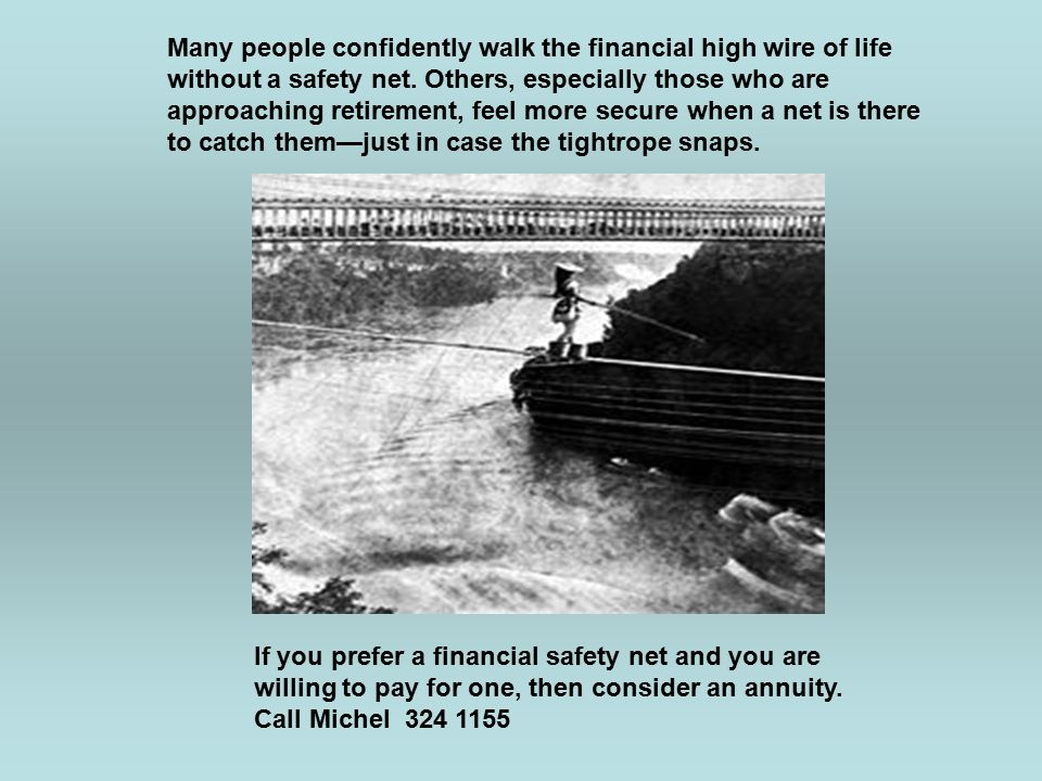 Many people confidently walk the financial high wire of life without a safety net.
