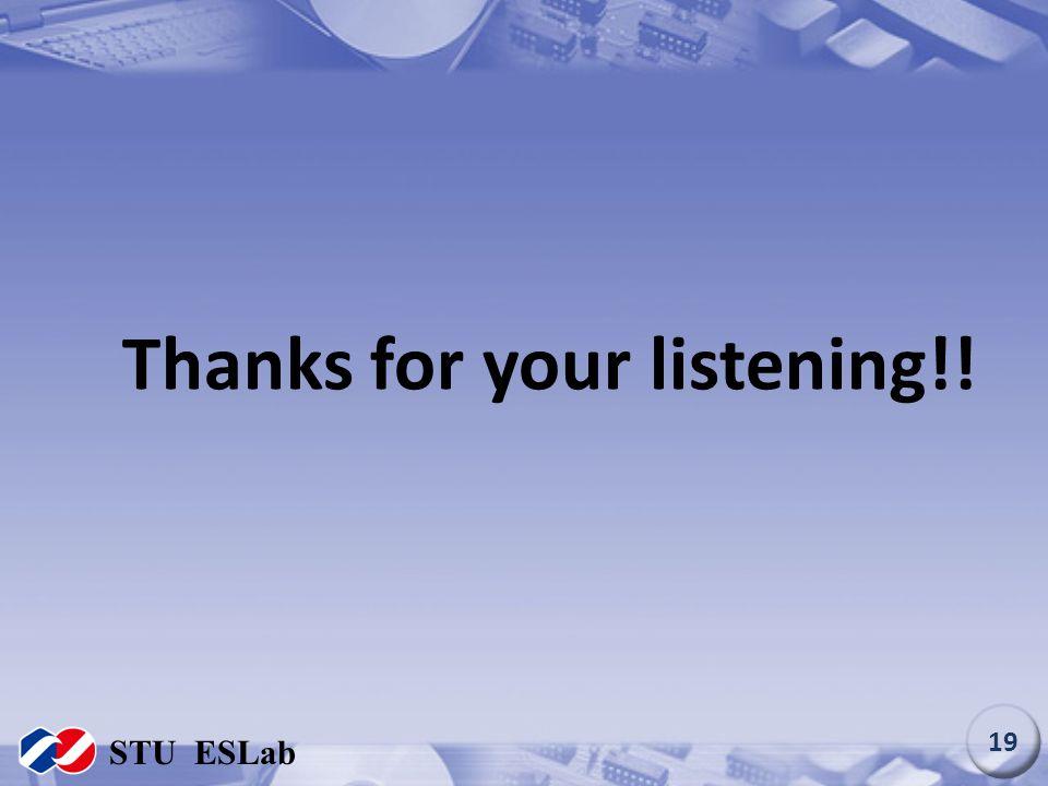 Thanks for your listening!! STU ESLab 19