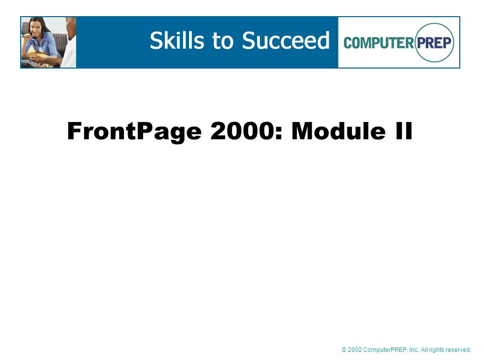 © 2002 ComputerPREP, Inc. All rights reserved. FrontPage 2000: Module II