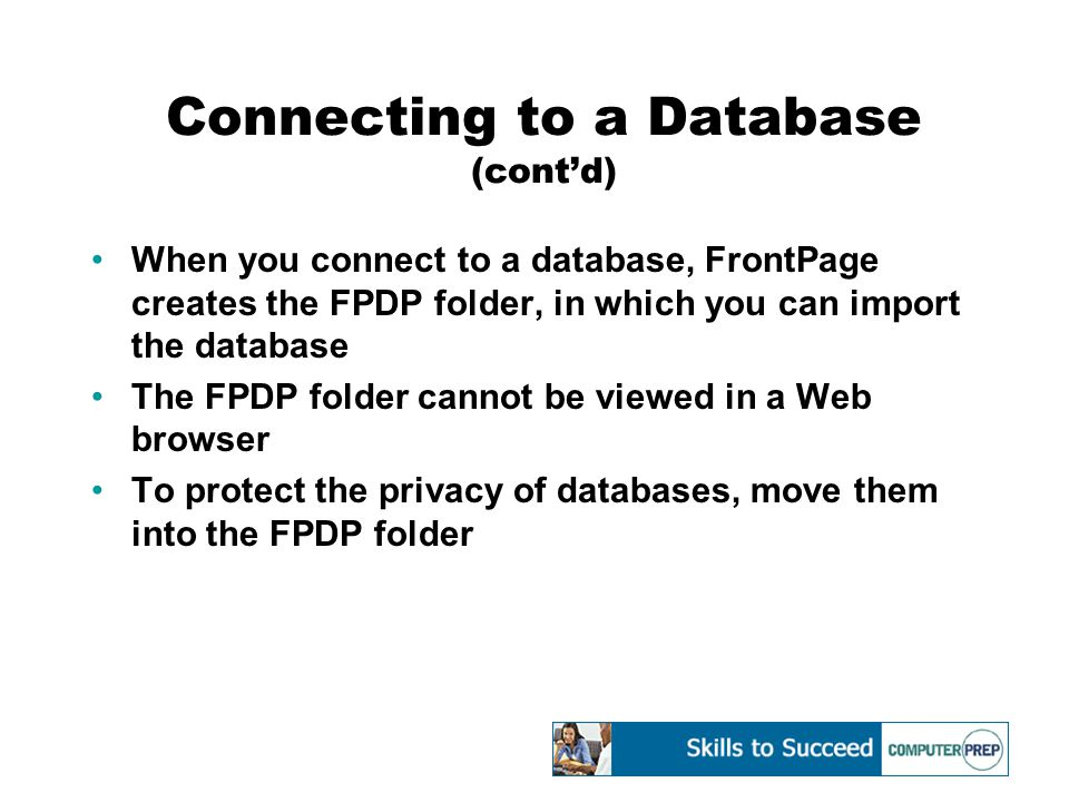 Connecting to a Database (cont'd) When you connect to a database, FrontPage creates the FPDP folder, in which you can import the database The FPDP fol