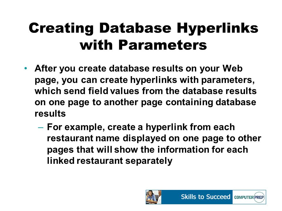 Creating Database Hyperlinks with Parameters After you create database results on your Web page, you can create hyperlinks with parameters, which send