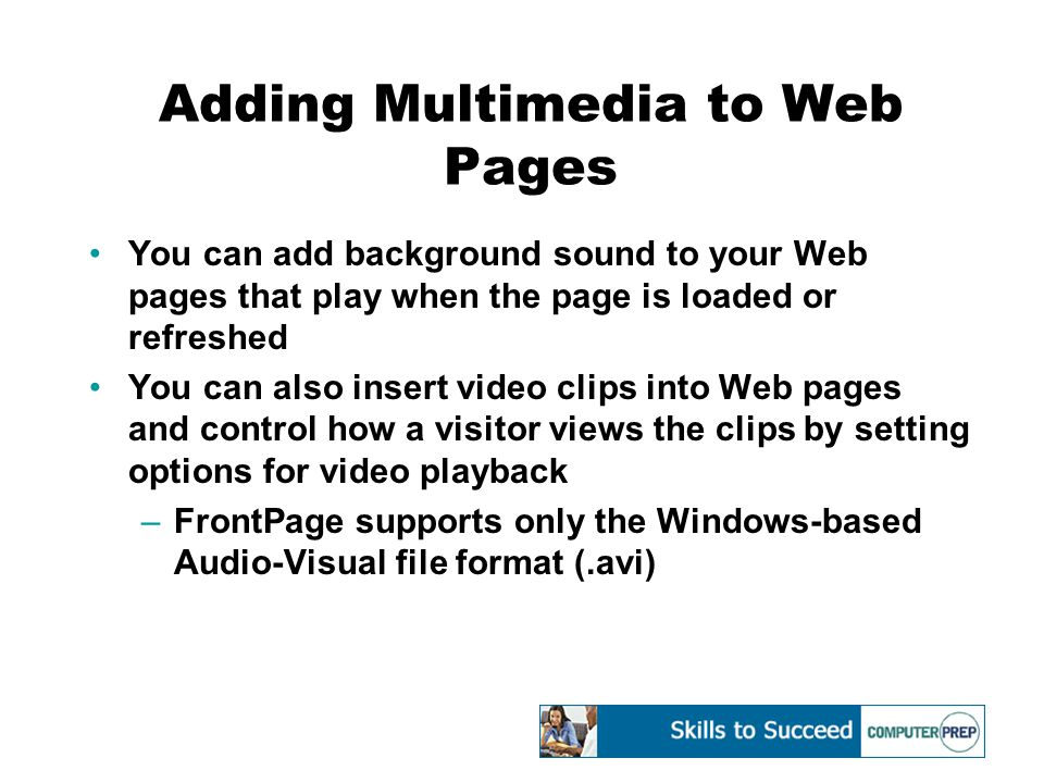 Adding Multimedia to Web Pages You can add background sound to your Web pages that play when the page is loaded or refreshed You can also insert video