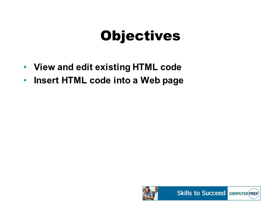 Objectives View and edit existing HTML code Insert HTML code into a Web page
