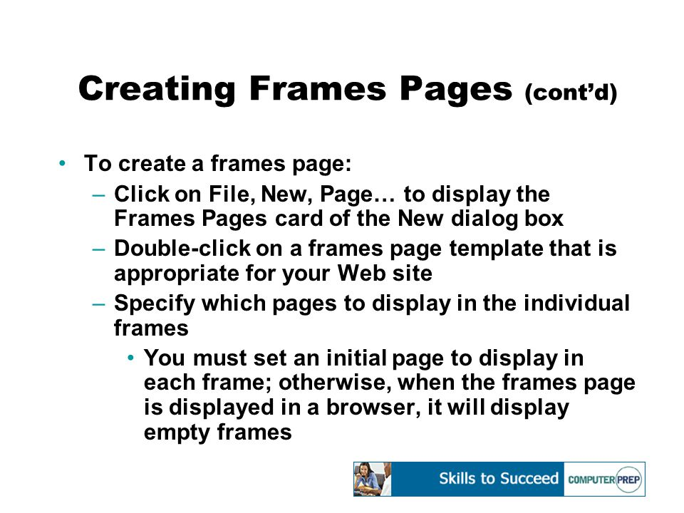 Creating Frames Pages (cont'd) To create a frames page: –Click on File, New, Page… to display the Frames Pages card of the New dialog box –Double-clic