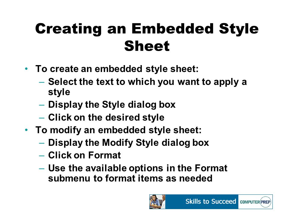 Creating an Embedded Style Sheet To create an embedded style sheet: –Select the text to which you want to apply a style –Display the Style dialog box