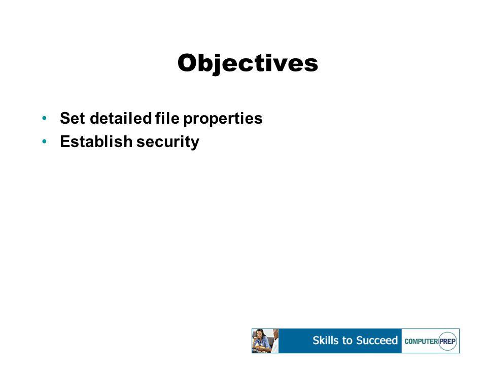 Objectives Set detailed file properties Establish security