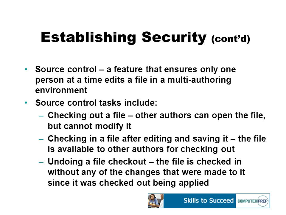 Establishing Security (cont'd) Source control – a feature that ensures only one person at a time edits a file in a multi-authoring environment Source