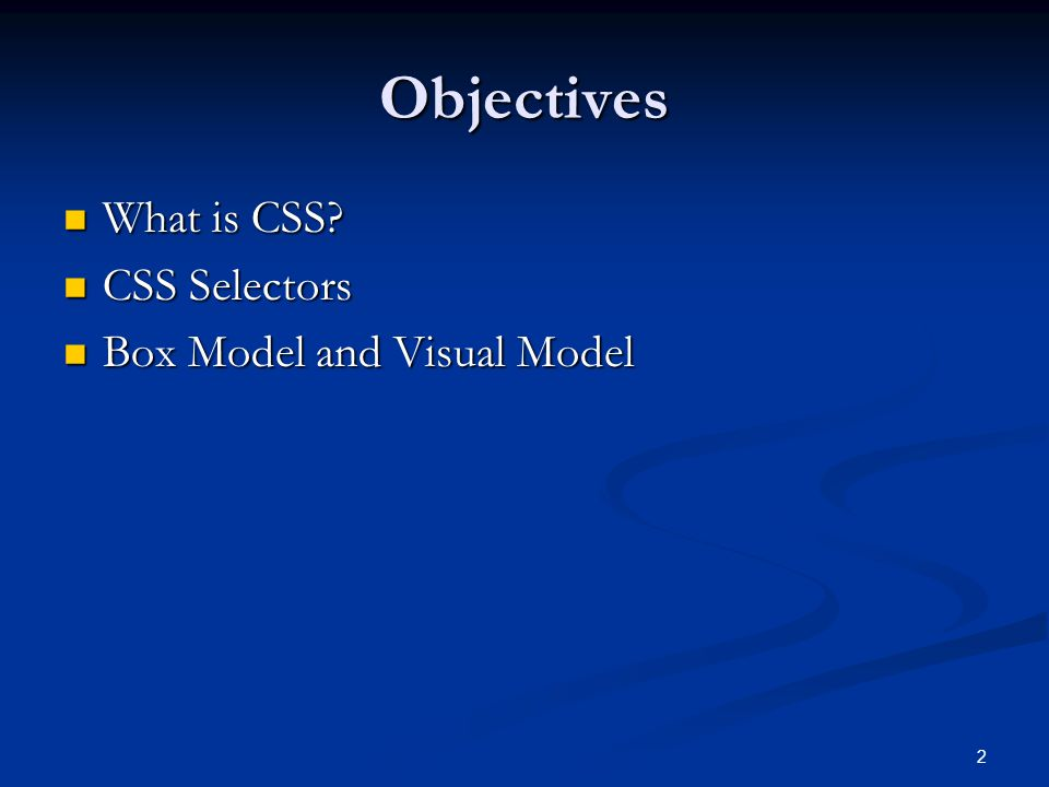 2 Objectives What is CSS. What is CSS.