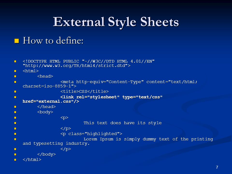 7 External Style Sheets How to define: How to define: CSS CSS This text does have its style This text does have its style Lorem Ipsum is simply dummy text of the printing and typesetting industry.
