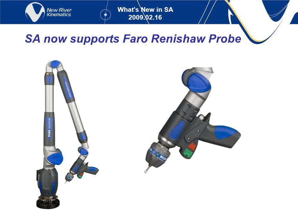 What s New in SA 2009.02.16 SA now supports Faro Renishaw Probe