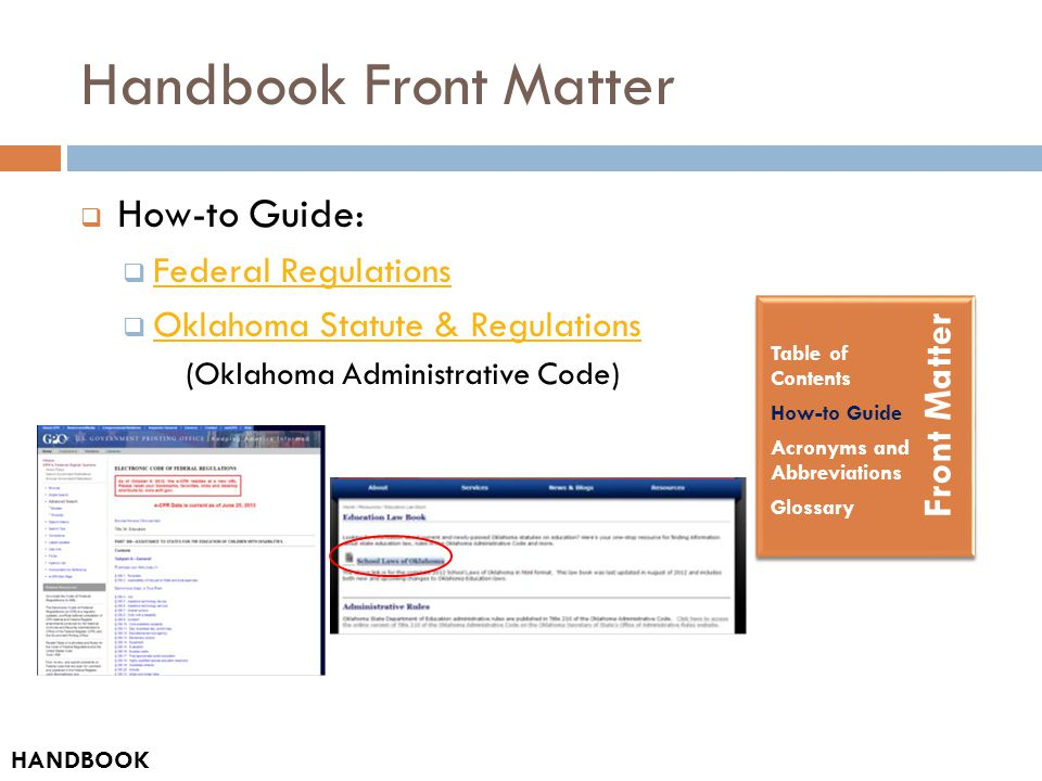 Handbook Front Matter  How-to Guide:  Federal Regulations Federal Regulations  Oklahoma Statute & Regulations Oklahoma Statute & Regulations (Oklahoma Administrative Code) Front Matter Table of Contents How-to Guide Acronyms and Abbreviations Glossary HANDBOOK