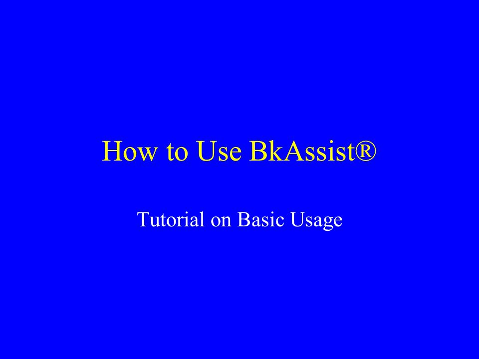 How to Use BkAssist® Tutorial on Basic Usage