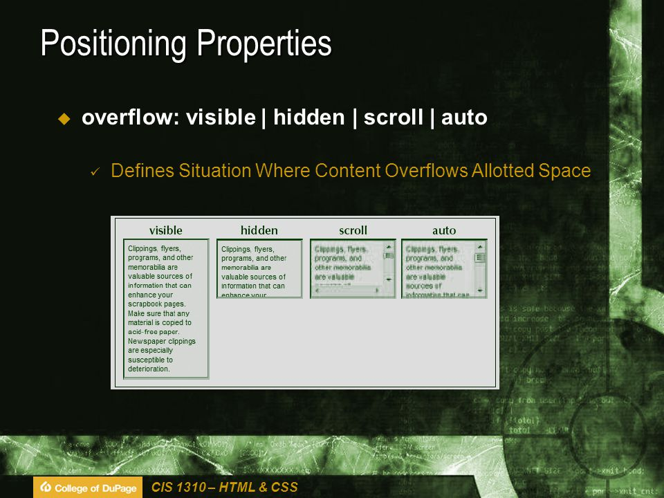 CIS 1310 – HTML & CSS Positioning Properties  overflow: visible | hidden | scroll | auto Defines Situation Where Content Overflows Allotted Space