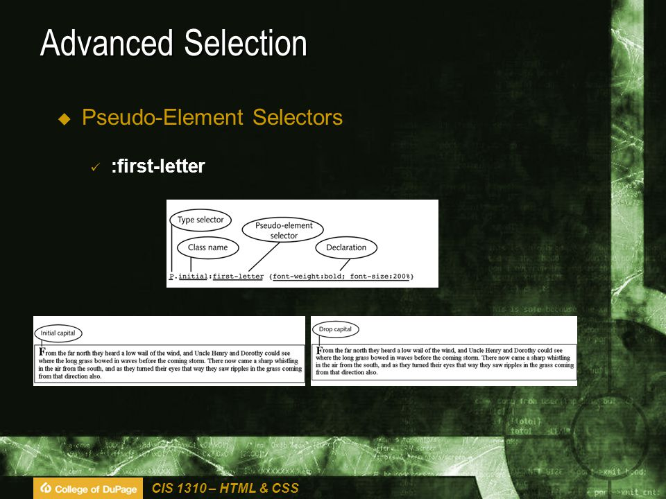 CIS 1310 – HTML & CSS Advanced Selection  Pseudo-Element Selectors :first-letter