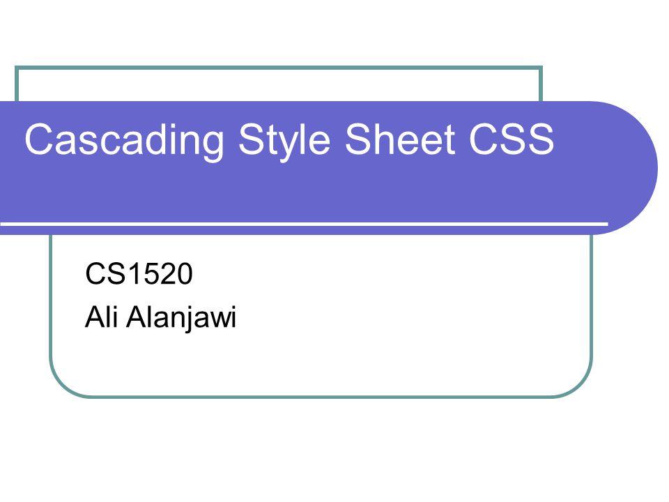 Cascading Style Sheet CSS CS1520 Ali Alanjawi