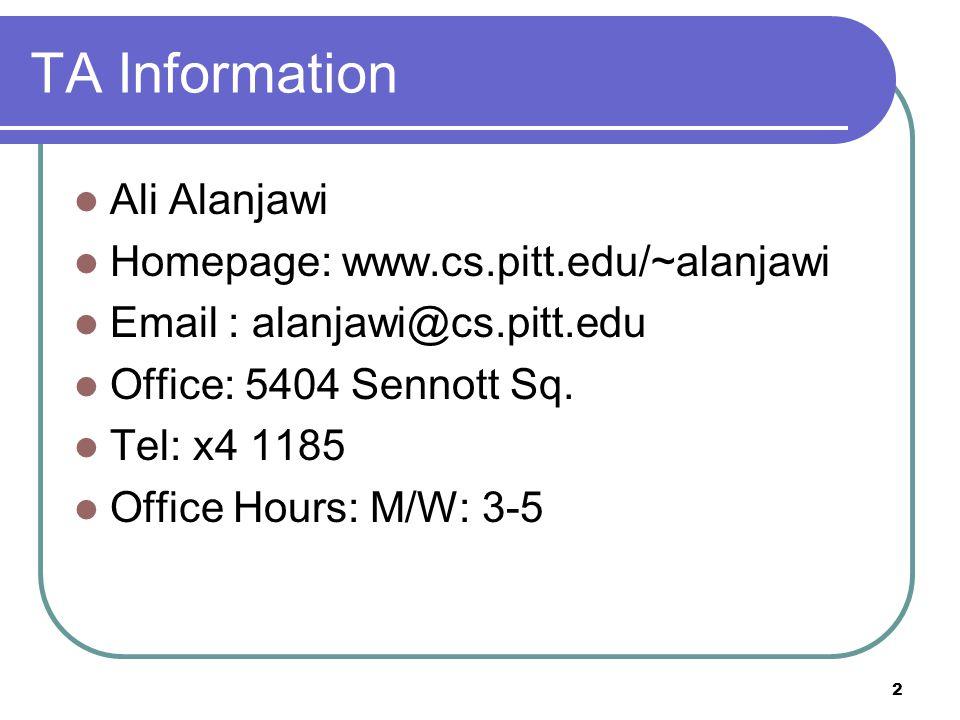 2 TA Information Ali Alanjawi Homepage: www.cs.pitt.edu/~alanjawi Email : alanjawi@cs.pitt.edu Office: 5404 Sennott Sq.