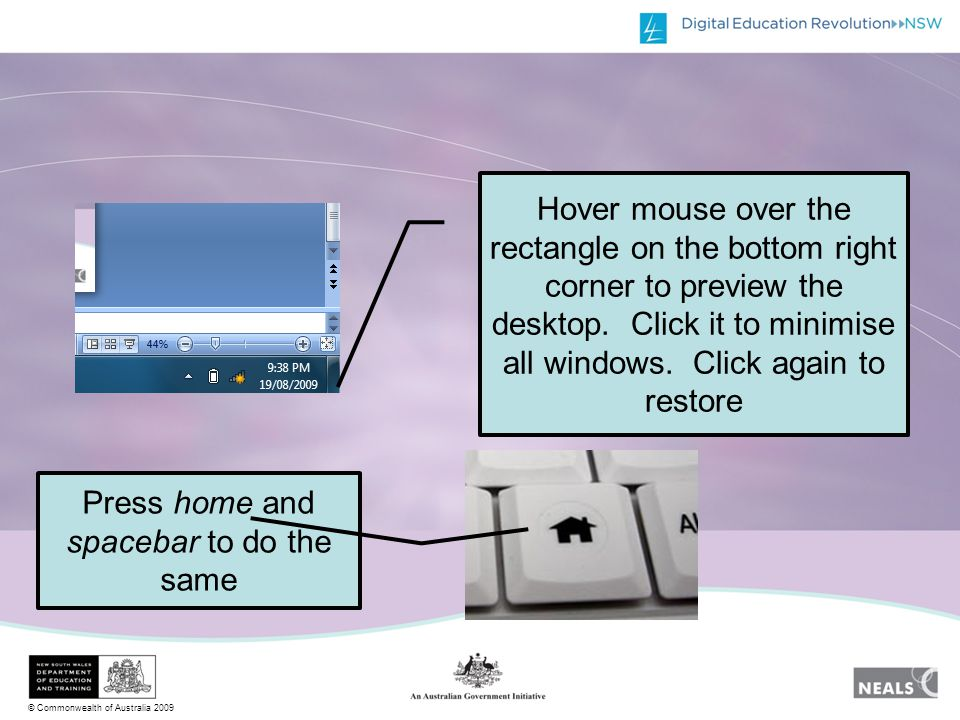 © Commonwealth of Australia 2009 Hover mouse over the rectangle on the bottom right corner to preview the desktop.