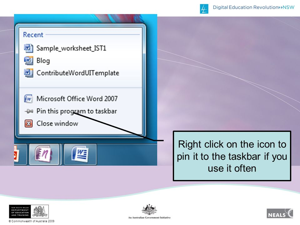 © Commonwealth of Australia 2009 Right click on the icon to pin it to the taskbar if you use it often