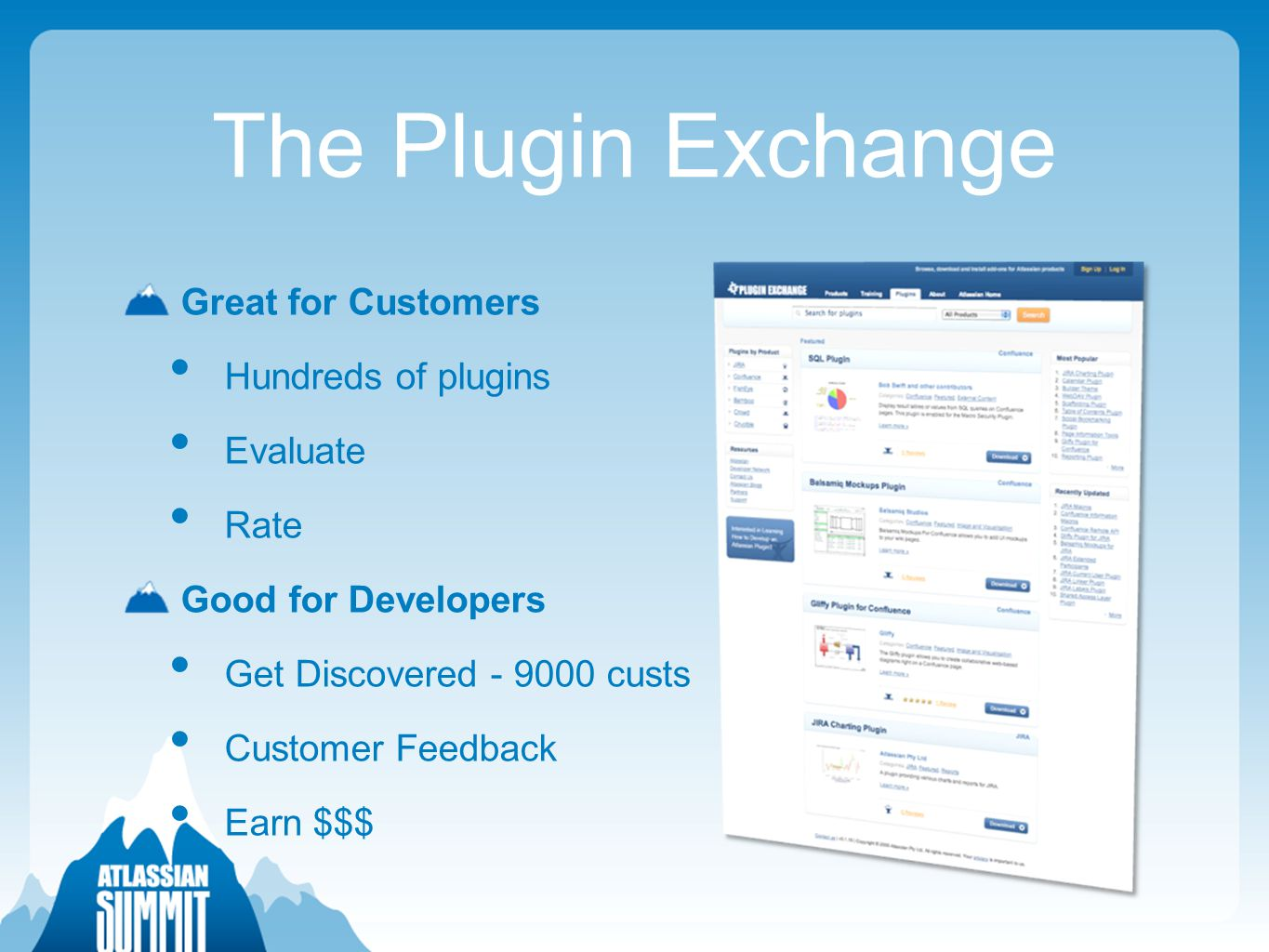 The Plugin Exchange Great for Customers Hundreds of plugins Evaluate Rate Good for Developers Get Discovered - 9000 custs Customer Feedback Earn $$$