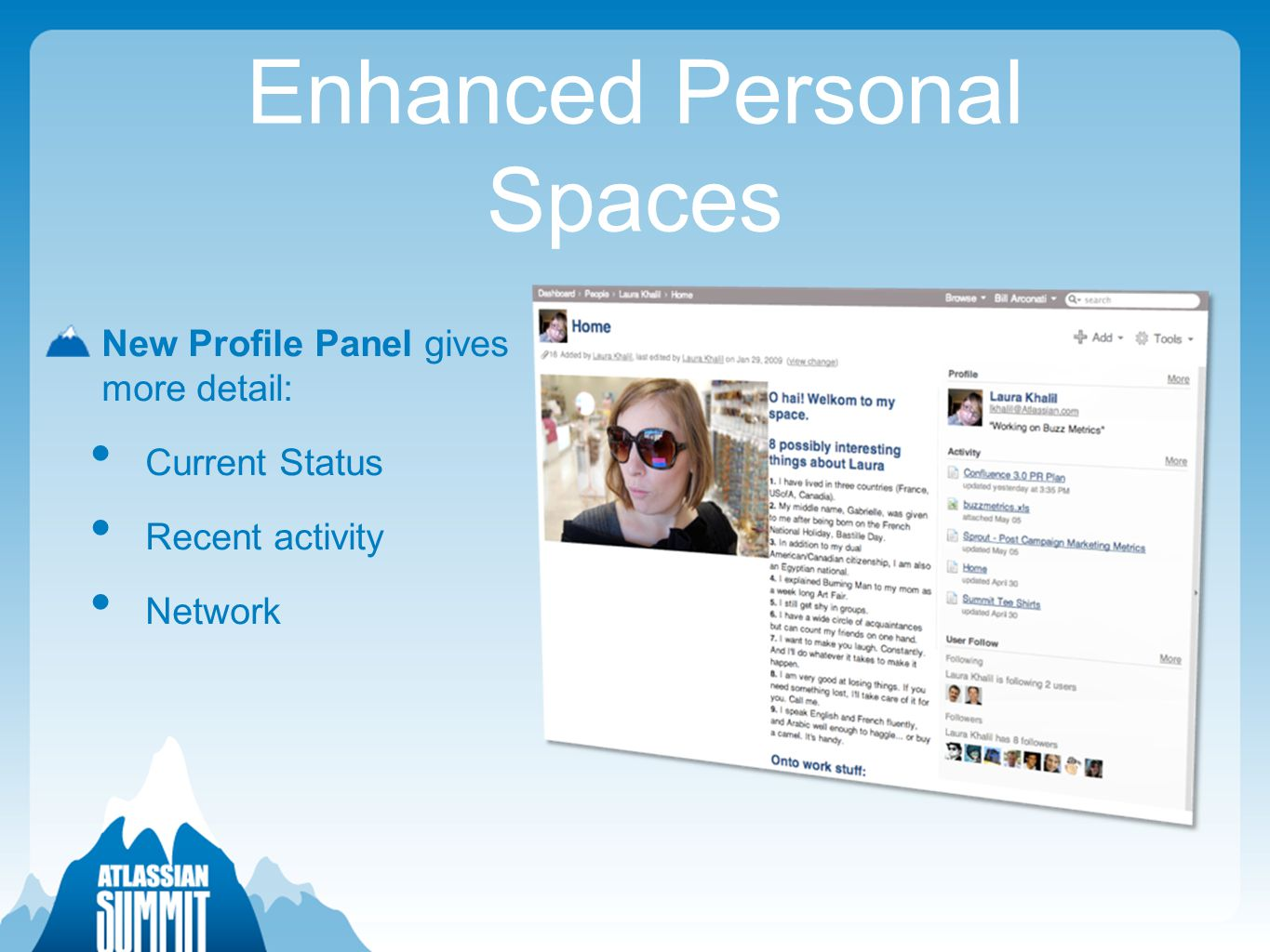 Enhanced Personal Spaces New Profile Panel gives more detail: Current Status Recent activity Network