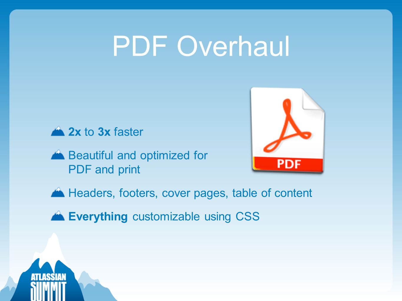 PDF Overhaul 2x to 3x faster Beautiful and optimized for PDF and print Headers, footers, cover pages, table of content Everything customizable using CSS